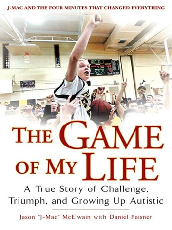 "The Game of My Life - A True Story of Challenge, Triumph, and Growing Up Autistic ebook by Daniel Paisner,Jason ""J-Mac"" McElwain"