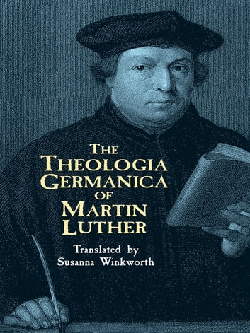 The Theologia Germanica of Martin Luther ebook by Martin Luther