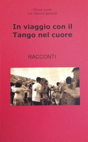 In Viaggio con il Tango nel Cuore ebook by Kobo.Web.Store.Products.Fields.ContributorFieldViewModel