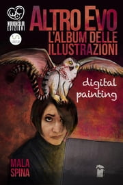 Altro Evo, l'Album delle illustrazioni - Digital painting, sword and sorcery fantasy art book ebook by Mala Spina