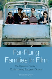Far-Flung Families in Film: The Diasporic Family in Contemporary European Cinema ebook by Daniela Berghahn