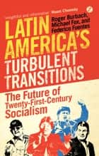 Latin America's Turbulent Transitions ebook by Roger Burbach,Michael Fox,Federico Fuentes