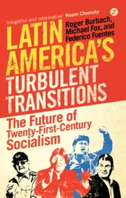 Latin America's Turbulent Transitions - The Future of Twenty-First Century Socialism ebook by Roger Burbach,Michael Fox,Federico Fuentes