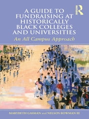 A Guide to Fundraising at Historically Black Colleges and Universities - An All Campus Approach ebook by Marybeth Gasman,Nelson Bowman III