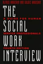 The Social Work Interview ebook by Goldie Kadushin