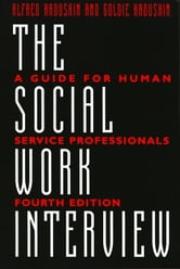 The Social Work Interview - A Guide for Human Service Professionals ebook by Goldie Kadushin
