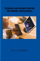 Technical and Business Writing for Working Professionals ebook by Ray E. Hardesty