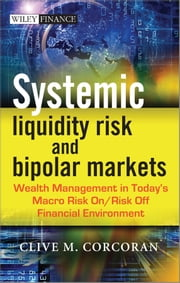 Systemic Liquidity Risk and Bipolar Markets - Wealth Management in Today's Macro Risk On / Risk Off Financial Environment ebook by Clive M. Corcoran