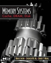 Memory Systems - Cache, DRAM, Disk ebook by Bruce Jacob,Spencer Ng,David Wang