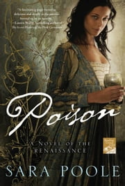 Poison - A Novel of the Renaissance ebook by Sara Poole