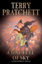 A Hat Full of Sky - (Discworld Novel 32) ebook by Terry Pratchett