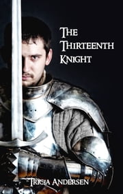 The Thirteenth Knight ebook by Tricia Andersen