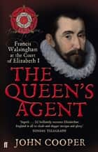 The Queen's Agent - Francis Walsingham at the Court of Elizabeth I ebook by John Cooper