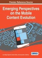 Emerging Perspectives on the Mobile Content Evolution ebook by Juan Miguel Aguado,Claudio Feijóo,Inmaculada J. Martínez