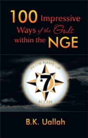 100 Impressive Ways of the Gods within the NGE ebook by BK Uallah