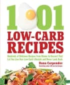 1,001 Low-Carb Recipes - Hundreds of Delicious Recipes from Dinner to Dessert That Let You Live Your Low-Carb Lifestyle and Never Look Back ebook by Dana Carpender