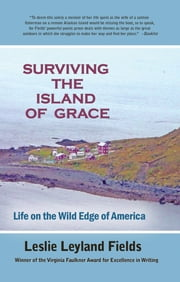 Surviving the lsland of Grace - Life in the Wild Edge of America ebook by Leslie Leyland Fields