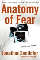 Anatomy of Fear ebook by Jonathan Santlofer