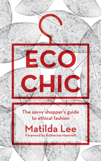 Eco Chic - The savvy shopper's guide to ethical fashion ebook by Matilda Lee
