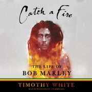 Catch a Fire - The Life of Bob Marley audiobook by Timothy White