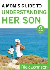 A Mom's Guide to Understanding Her Son (Ebook Shorts) ebook by Rick Johnson