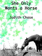 She Only Wants a Horse ebook by Chase, Judith