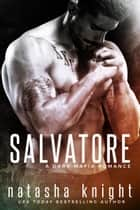 Salvatore: a Dark Mafia Romance - Benedetti Brothers, #1 ebook by Natasha Knight