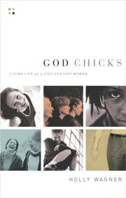 God Chicks - Living Life As A 21st Century Woman ebook by Holly Wagner