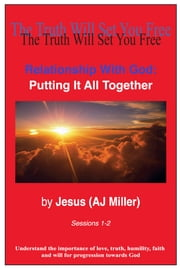 Relationship with God: Putting it all Together Sessions 1-2 ebook by Jesus (AJ Miller)