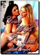 Your Wife for Mine! Young & Swinging - A Novel of Erotica - Erotic Fiction ebook by Taylor, Rich