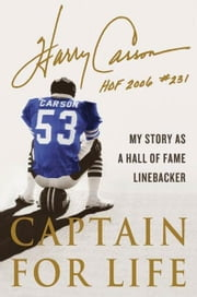 Captain for Life - My Story as a Hall of Fame Linebacker ebook by Harry Carson