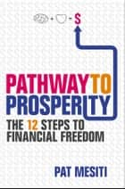 Pathway to Prosperity - The 12 Steps to Financial Freedom ebook by Pat Mesiti