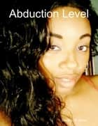 Abduction Level ebook by Dorothy W. Cosey