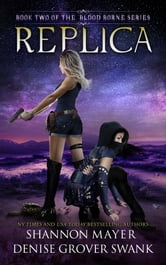 Replica (The Blood Borne Series, Book 2) ebook by Shannon Mayer,Denise Grover Swank