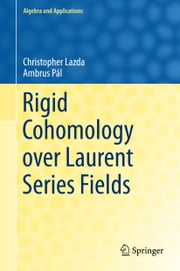 Rigid Cohomology over Laurent Series Fields ebook by Christopher Lazda,Ambrus Pál