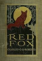 Red Fox ebook by Charles G. D. Roberts
