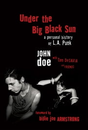 Under the Big Black Sun - A Personal History of L.A. Punk ebook by John Doe,Tom DeSavia
