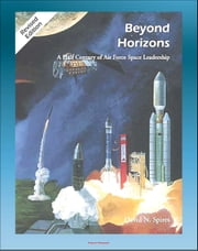 Beyond Horizons: A Half Century of Air Force Space Leadership, Military Space Programs, Sputnik through the Age of Apollo and the Gulf War ebook by Progressive Management