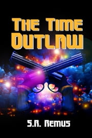The Time Outlaw ebook by S.R. Remus