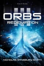 Orbs III: Redemption - A Science Fiction Thriller ebook by Nicholas Sansbury Smith