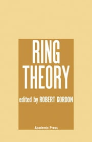 Ring Theory: Proceedings of a Conference on Ring Theory Held in Park City, Utah, March 2-6, 1971 ebook by Gordon, Robert