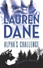Alpha's Challenge ebook by Lauren Dane