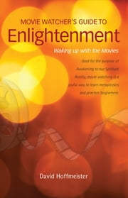 Movie Watcher's Guide to Enlightenment ebook by David Hoffmeister