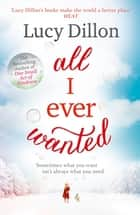 All I Ever Wanted ebook by Lucy Dillon
