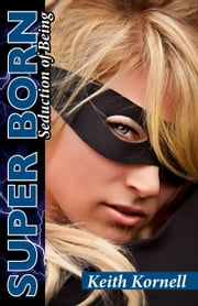 Super Born: Seduction of Being ebook by Keith Kornell