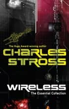 Wireless - The Essential Charles Stross ebook by Charles Stross