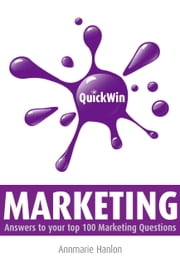 Quick Win Marketing: Answers to Your top 100 Marketing Questions ebook by Annmarie Hanlon