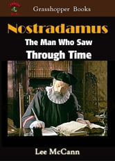 Nostradamus The Man Who Saw Through Time ebook by Lee McCann