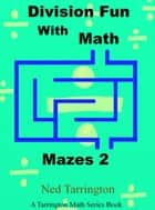 Division Fun With Math Mazes 2 ebook by Ned Tarrington