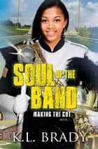 Soul of the Band (Making the Cut) - Book 1 ebook by K.L. Brady